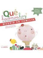 que hacemos hoy: los 100 mejores planes con niños en madrid laura guerrero orpez 9788498731668
