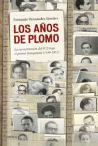 los años de plomo: la reconstruccion del pce (1939-1953)-fernando hernandez sanchez-9788498928068