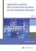 aplicación práctica de la proteccion de datos en las relaciones l aborales eva maria blazquez agudo 9788499540368
