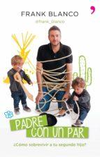 El libro de (Pe) padre con un par: ¿como sobrevivir al segundo hijo? autor FRANK BLANCO EPUB!