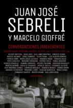 conversaciones irreverentes (ebook) juan jose sebreli marcelo gioffre 9789500762168