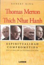 thomas merton y thich nhat hanh: espiritualidad comprometida en l a era de la globalizacion-robert king-9789870008668