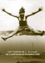 las mujeres de la bauhaus: de lo bidimensional al espacio total josenias hervas y heras 9789873607868