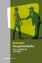 una jugueteria filosofica: cine, cronofotografia y arte digital david oubiña 9789875001268
