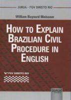 El libro de How to explain brazilian civil procedure in english autor WILLIAM BAYNARD MEISSNER TXT!