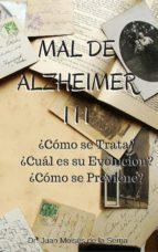 mal de alzheimer iii: ¿cómo se trata?, ¿cuál es su evolución? y ¿cómo se previene? (ebook)-juan moises de la serna-cdlap00006268