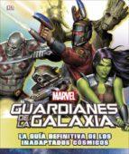 guardianes de la galaxia: la guia definitiva de los inadaptados cosmicos-9780241313978
