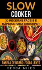 slow cooker: 30 receitas fáceis e rápidas para crockpot (panela de barro:  fogão lento) (ebook) becca miles 9781507174678