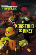 El libro de Las tortugas ninja. el monstruo de mikey autor VV.AA. DOC!