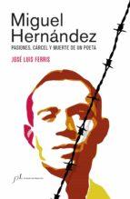 miguel hernández (ebook)-jose luis ferris-9788415673378
