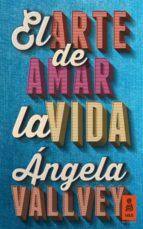 el arte de amar la vida angela vallvey 9788416023578