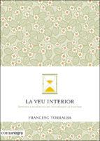 la veu interior: aprendre a escoltar-nos per vencer la por i la incertesa-francesc torralba rosello-9788416033478