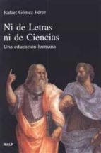 ni de letras ni de ciencias: una educacion humana-rafael gomez perez-9788432132278