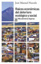 raices economicas del deterioro ecologico y social: mas alla de l os dogmas-jose manuel naredo-9788432314278