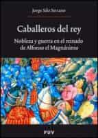 caballeros del rey: nobleza y guerra en el reinado de alfonso el magnanimo-jorge saiz serrano-9788437068978