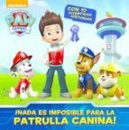 ¿no hay nada es imposible para la patrulla canina! (paw patrol) 9788448844578