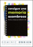 consigue una memoria asombrosa: tecnicas y consejos que cambiaran tu vida dominic o brien 9788449326578