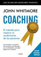 coaching. el metodo para mejorar el rendimiento de las personas: los principios y la practica del coaching y del liderazgo por el cofundador y principal experto en la materia-john whitmore-9788449331978