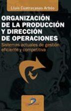 organizacion de la produccion y direccion de operaciones luis cuatrecasas arbos 9788479789978