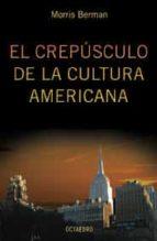 El libro de El crepusculo de la cultura americana autor MORRIS SERMAN TXT!