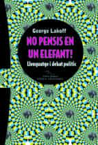 no pensis en un elefant: llenguatge i debat politic george lakoff 9788483304778