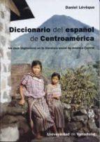 diccionario del español de centroamerica: los usos linguisticos e n la literatura social de america central-daniel lévêque-9788484485278