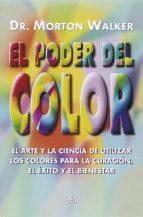 el poder del color: el arte y la ciencia de utilizar los colores para la curacion, el exito y el bienestar-morton walker-9788492092178