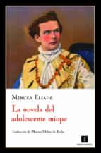 la novela del adolescente miope mircea eliade 9788493711078