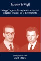 visigodos, cantabros y vascones en los origenes sociales de la re conquista abilio barbero marcelo vigil 9788493746278