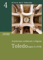 arquitectura residencial y religiosa: toledo (siglos x a xviii) arturo ruiz taboada 9788493849078