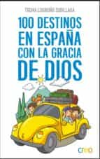 100 destinos en españa con la gracia de dios txema logroño zubillaga 9788494834578
