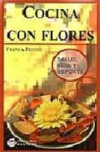 cocina con flores. salud, vida y deporte franca pavone 9788496319578