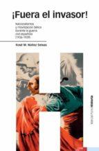 ¡fuera el invasor! nacionalismos y movilizacion belica en la guer ra civil española (1936/1939)-xose manoel nuñez seixas-9788496467378