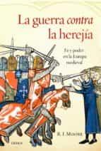 la guerra contra la herejía (ebook)-r.i. moore-9788498927078