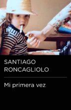 mi primera vez (colección endebate) (ebook)-santiago roncagliolo-9788499922478