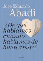 ¿de qué hablamos cuando hablamos de buen amor? (ebook)-jose eduardo abadi-9789502808178
