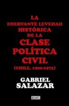 la enervante levedad histórica de la clase política civil de chile (ebook)-gabriel salazar-9789569545078