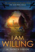 El libro de I am willing autor M. PATRICK GIBSON PDF!