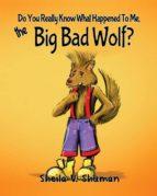 El libro de Do you really know what happened to me, the big bad wolf? autor SHEILA V. SHUMAN DOC!