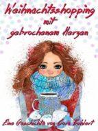 weihnachtsshopping mit gebrochenem herzen (ebook) cora buhlert 9781370742288