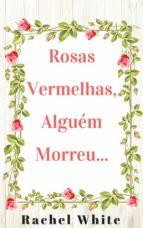 rosas vermelhas, alguém morreu... (ebook)-9781547502288