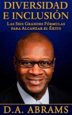 diversidad e inclusión: las seis grandes fórmulas para alcanzar el éxito (ebook)-d.a. abrams-9781633392588