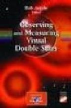 observing and measuring visual double stars (includes cd)-bob (ed) argyle-9781852335588