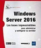 windows server 2016: las bases imprescindibles para administras y configurar su servidor nicolas bonnet 9782409007088