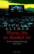warte, bis es dunkel ist (ebook)-michael althen-9783641104788