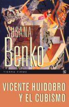 vicente huidobro y el cubismo (ebook)-susana benko-9786071618788