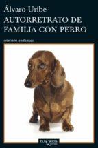 autorretrato de familia con perro (ebook) alvaro uribe 9786074216288