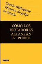 tecnicas de golpe de estado: como los dictadores alcanzan el pode r-curzio malaparte-9788408085188