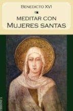 meditar con mujeres santas joseph benedicto xvi ratzinger 9788415122388