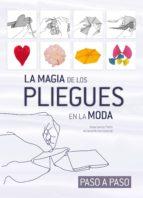 (pe)la magia de los pliegues en la moda-rosa garcia prieto-adriana muñoz laverde-9788415227588